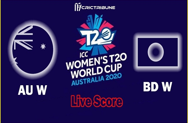 AU W vs BD W Live Score 10th Match between Australia Women vs Bangladesh Women Live on 27 February 20 Live Score & Live Streaming