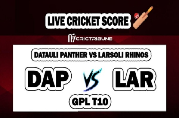 DAP vs LAR Live Score between Datauli Panther vs Larsoli Rhinos Live on 26 March 2020 Live Score & Live Streaming.