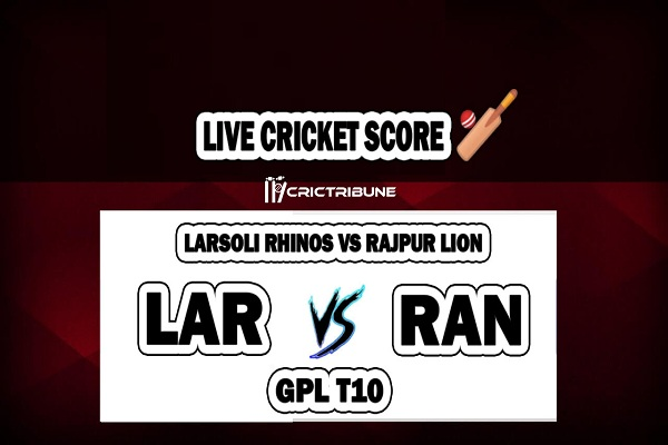 LAR vs RAN Live Score between Larsoli Rhinos vs Rajpur Lion Live on 26 March 2020 Live Score & Live Streaming.