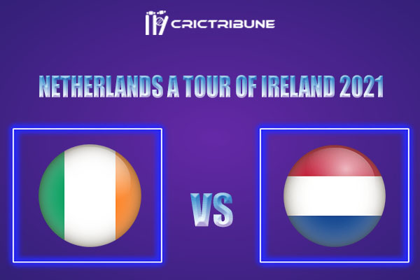 IR-A vs NED-A Live Score,In theMatchof Netherlands A tour of Ireland 2021which will be played at Oak Hill Cricket Club, Wicklow, Ireland. IR-A vs NED-A Live